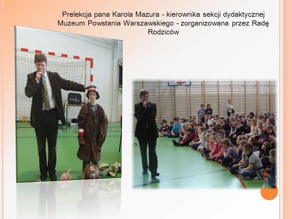 Prelekcja pana Karola Mazura - kierownika sekcji dydaktycznej Muzeum Powstania Warszawskiego - zorganizowana przez Radę Rodziców