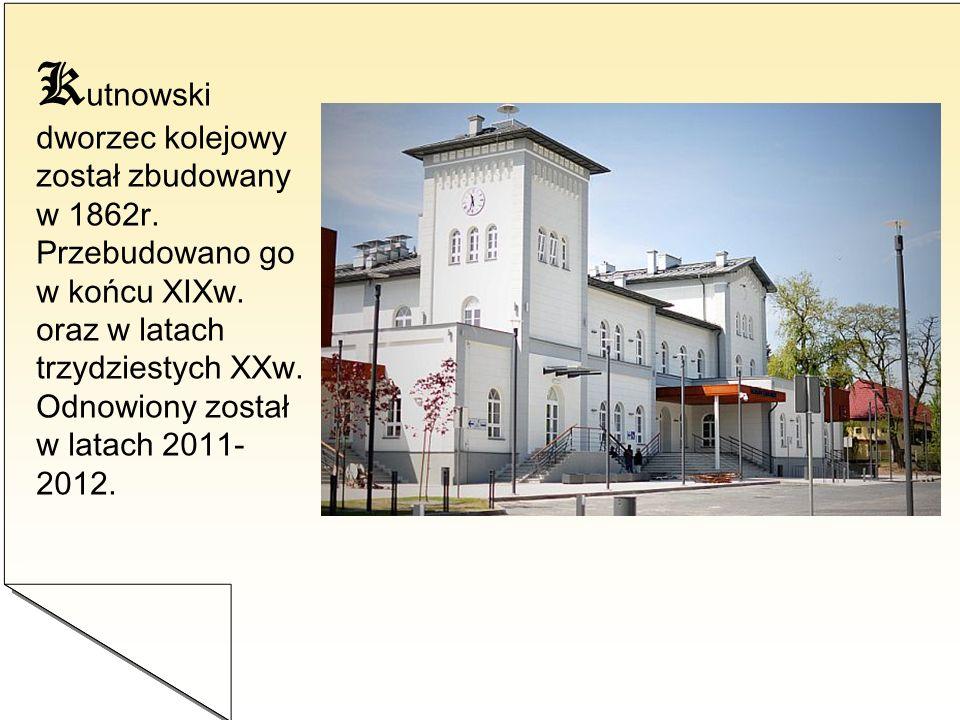 Kutnowski dworzec kolejowy został zbudowany w 1862r