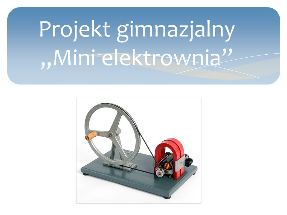 Projekt gimnazjalny ,,Mini elektrownia