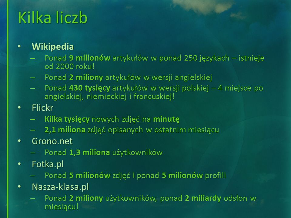 Kilka liczb Wikipedia Flickr Grono.net Fotka.pl Nasza-klasa.pl