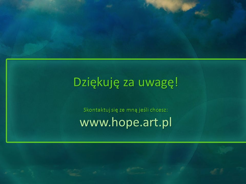 Dziękuję za uwagę! Skontaktuj się ze mną jeśli chcesz: www.hope.art.pl