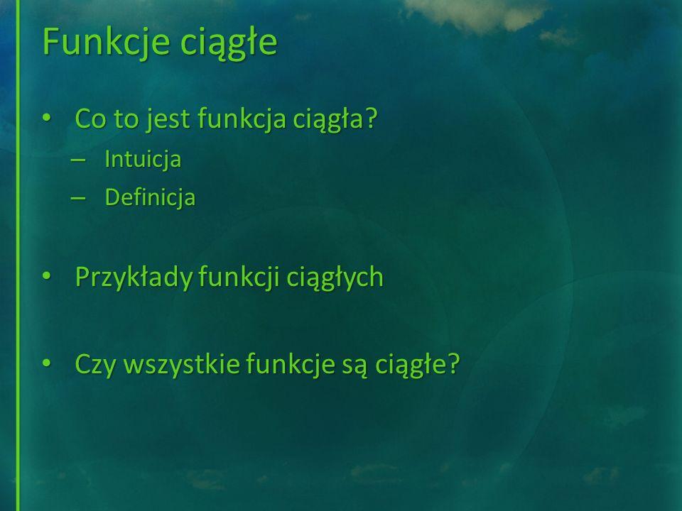 Funkcje ciągłe Co to jest funkcja ciągła Przykłady funkcji ciągłych