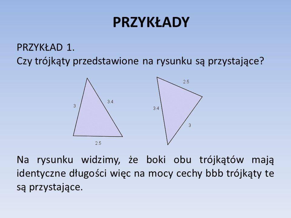 PRZYKŁADY PRZYKŁAD 1. Czy trójkąty przedstawione na rysunku są przystające