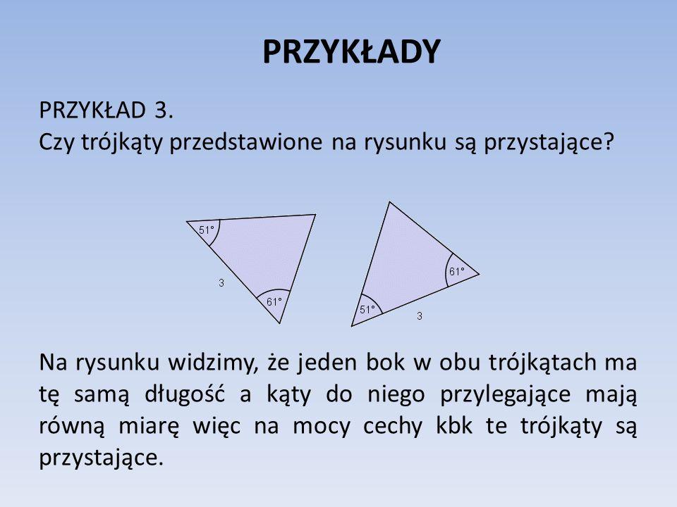 PRZYKŁADY PRZYKŁAD 3. Czy trójkąty przedstawione na rysunku są przystające