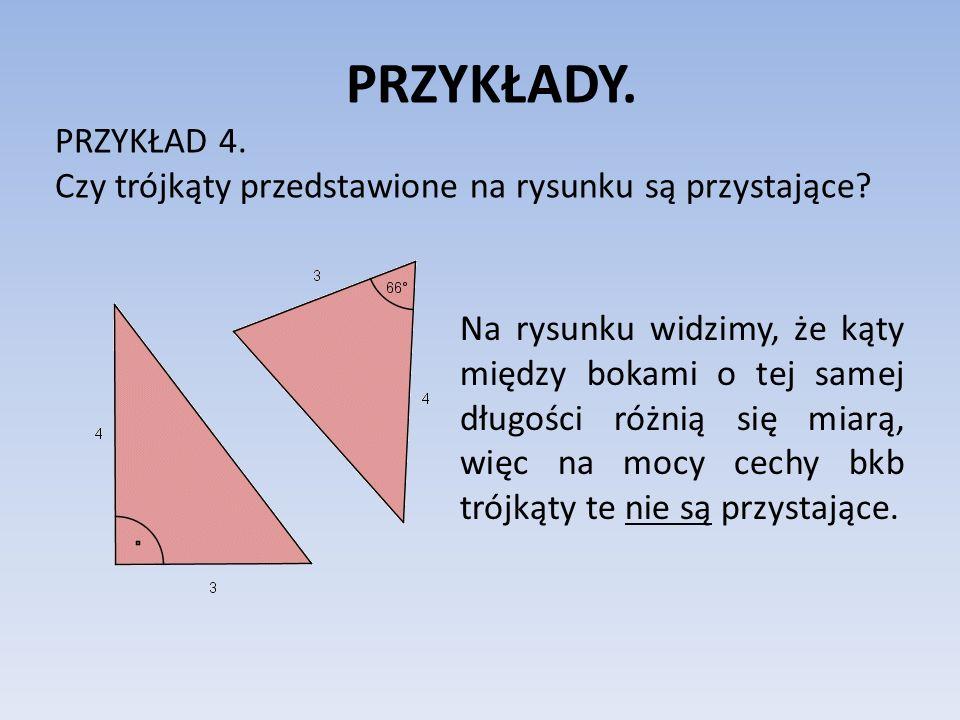 PRZYKŁADY. PRZYKŁAD 4. Czy trójkąty przedstawione na rysunku są przystające