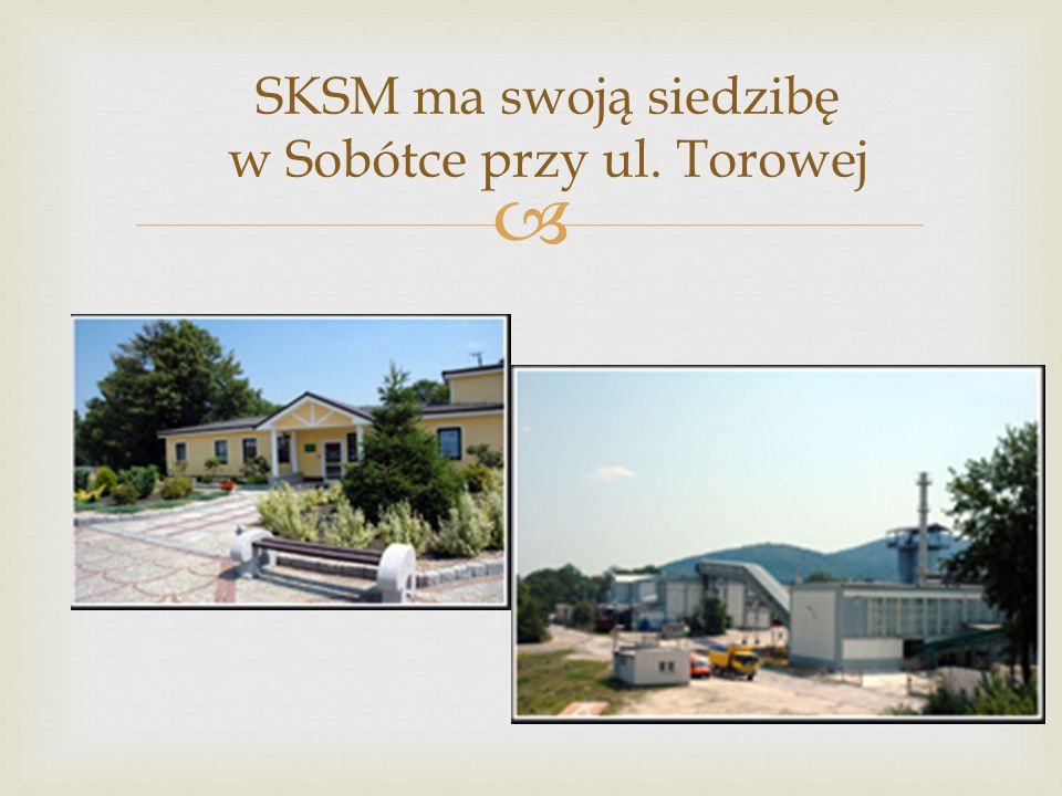 SKSM ma swoją siedzibę w Sobótce przy ul. Torowej