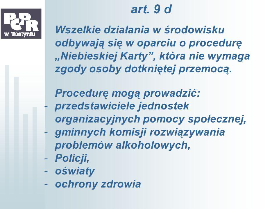 """art. 9 dWszelkie działania w środowisku odbywają się w oparciu o procedurę """"Niebieskiej Karty , która nie wymaga zgody osoby dotkniętej przemocą."""