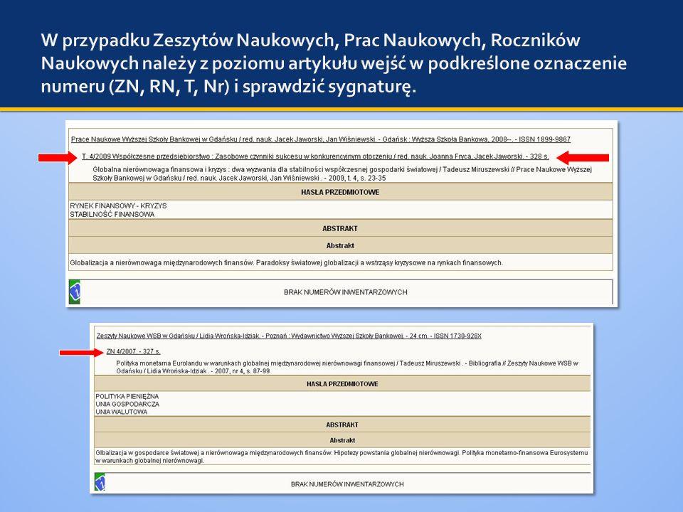 W przypadku Zeszytów Naukowych, Prac Naukowych, Roczników Naukowych należy z poziomu artykułu wejść w podkreślone oznaczenie numeru (ZN, RN, T, Nr) i sprawdzić sygnaturę.