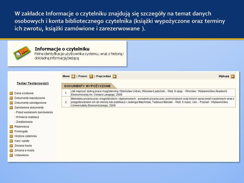 W zakładce Informacje o czytelniku znajdują się szczegóły na temat danych osobowych i konta bibliotecznego czytelnika (książki wypożyczone oraz terminy ich zwrotu, książki zamówione i zarezerwowane ).