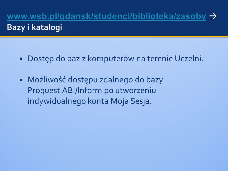 www.wsb.pl/gdansk/studenci/biblioteka/zasoby  Bazy i katalogi