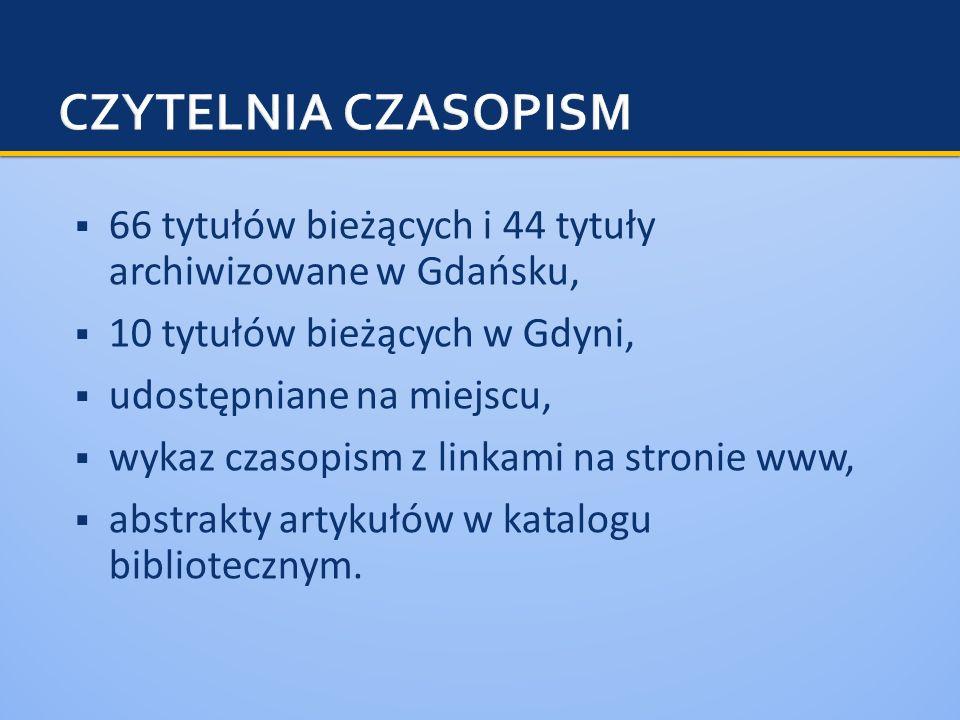 CZYTELNIA CZASOPISM 66 tytułów bieżących i 44 tytuły archiwizowane w Gdańsku, 10 tytułów bieżących w Gdyni,