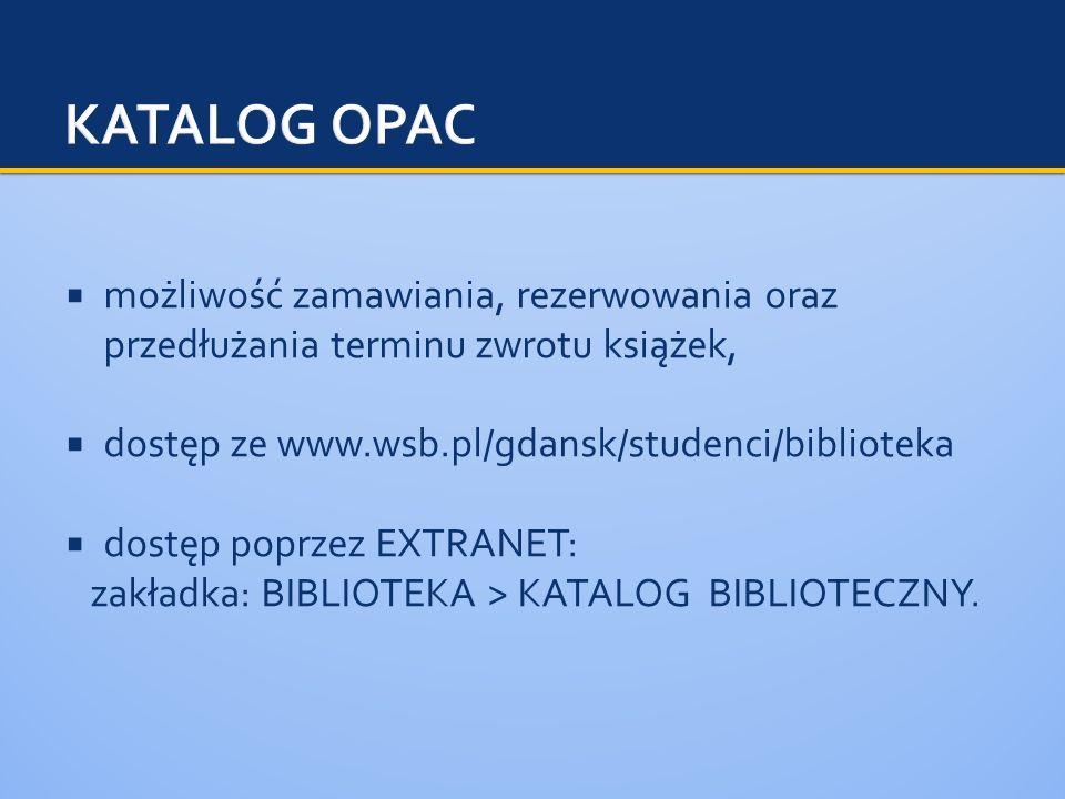 KATALOG OPAC możliwość zamawiania, rezerwowania oraz przedłużania terminu zwrotu książek, dostęp ze www.wsb.pl/gdansk/studenci/biblioteka.