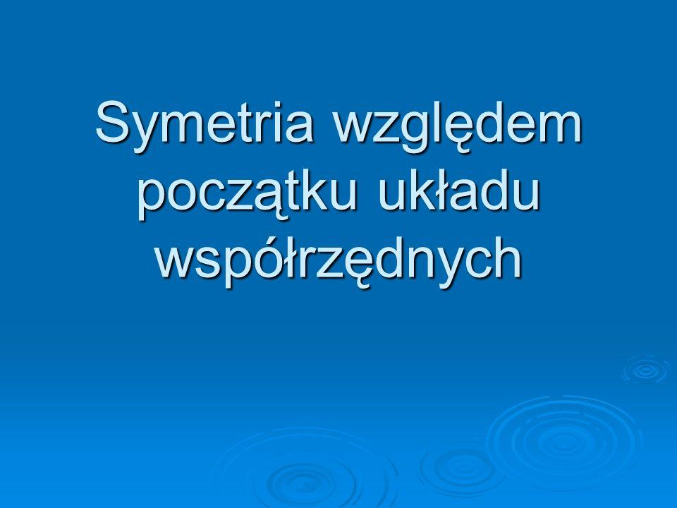 Symetria względem początku układu współrzędnych