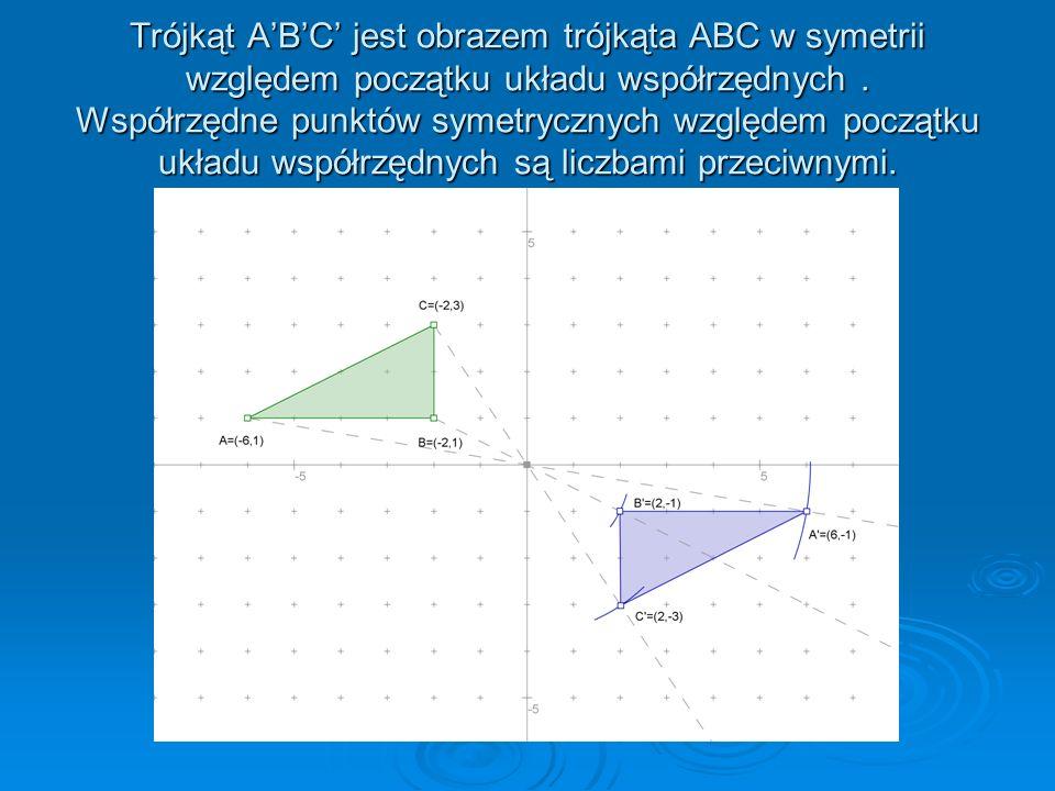 Trójkąt A'B'C' jest obrazem trójkąta ABC w symetrii względem początku układu współrzędnych .