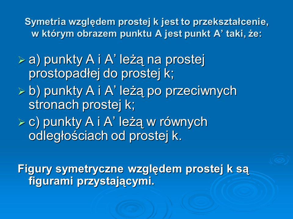 a) punkty A i A' leżą na prostej prostopadłej do prostej k;