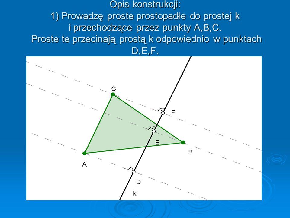 Opis konstrukcji: 1) Prowadzę proste prostopadłe do prostej k i przechodzące przez punkty A,B,C.