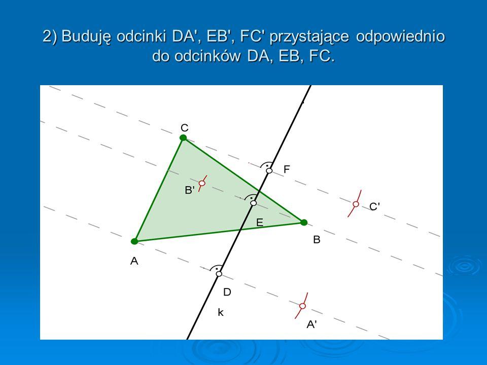 2) Buduję odcinki DA , EB , FC przystające odpowiednio do odcinków DA, EB, FC.