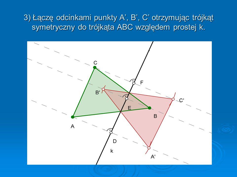3) Łączę odcinkami punkty A', B', C' otrzymując trójkąt symetryczny do trójkąta ABC względem prostej k.