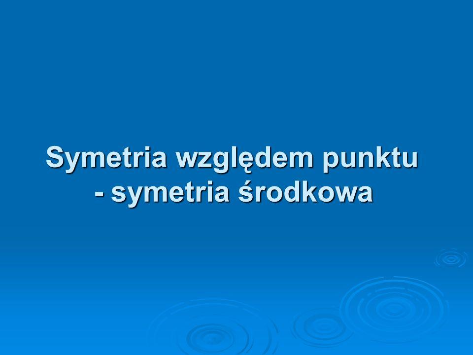 Symetria względem punktu - symetria środkowa