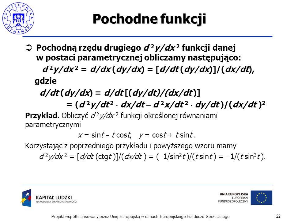 Pochodne funkcji Pochodną rzędu drugiego d 2y/dx 2 funkcji danej w postaci parametrycznej obliczamy następująco: