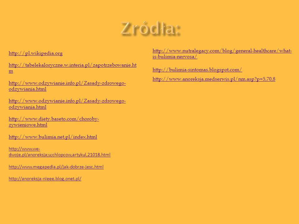 Zródła: http://www.nutralegacy.com/blog/general-healthcare/what-is-bulimia-nervosa/ http://pl.wikipedia.org.