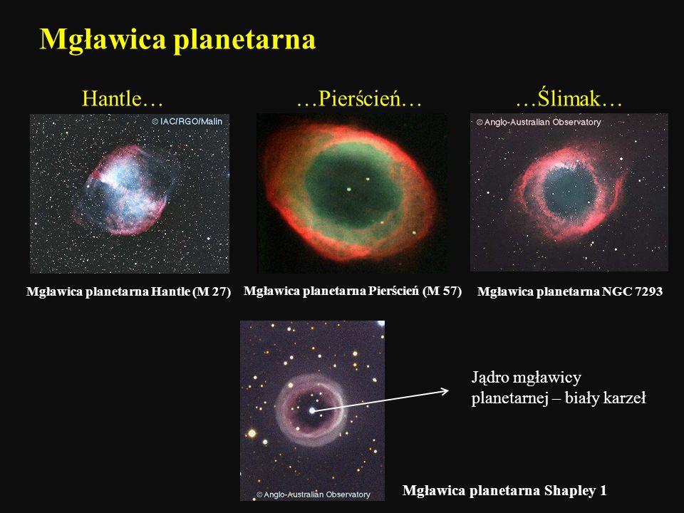 Mgławica planetarna Hantle… …Pierścień… …Ślimak…
