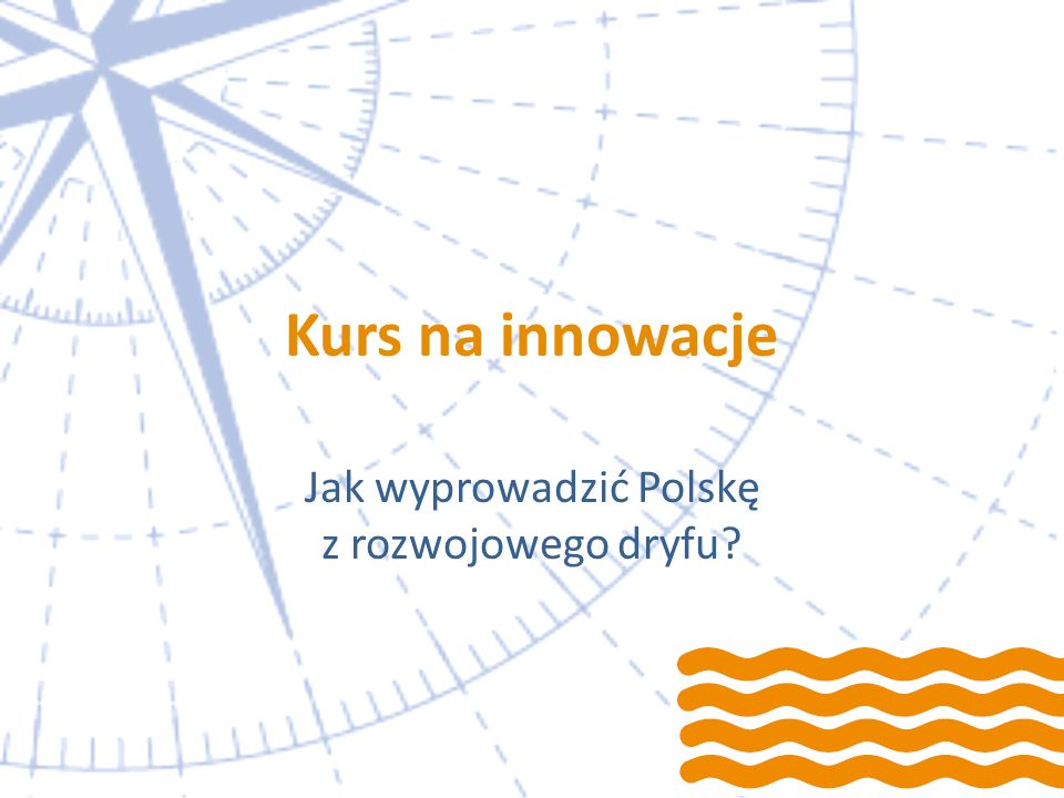 Jak wyprowadzić Polskę z rozwojowego dryfu