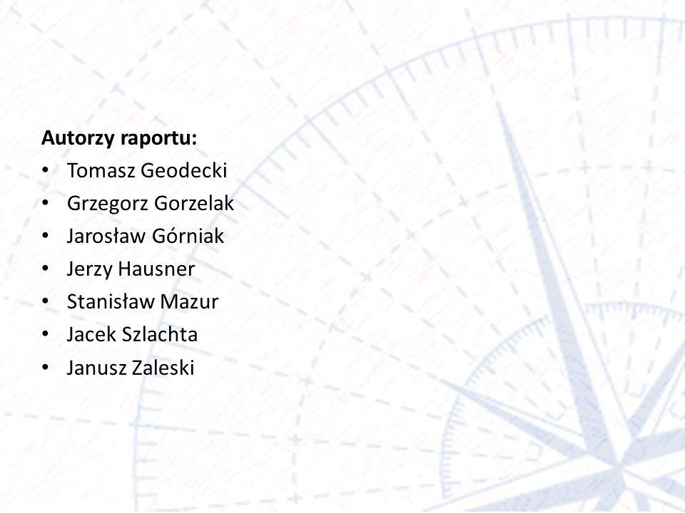 Autorzy raportu: Tomasz Geodecki. Grzegorz Gorzelak. Jarosław Górniak. Jerzy Hausner. Stanisław Mazur.