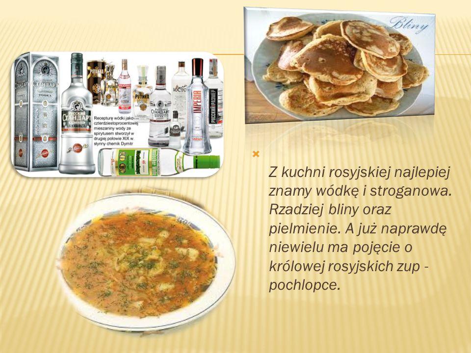 Z kuchni rosyjskiej najlepiej znamy wódkę i stroganowa