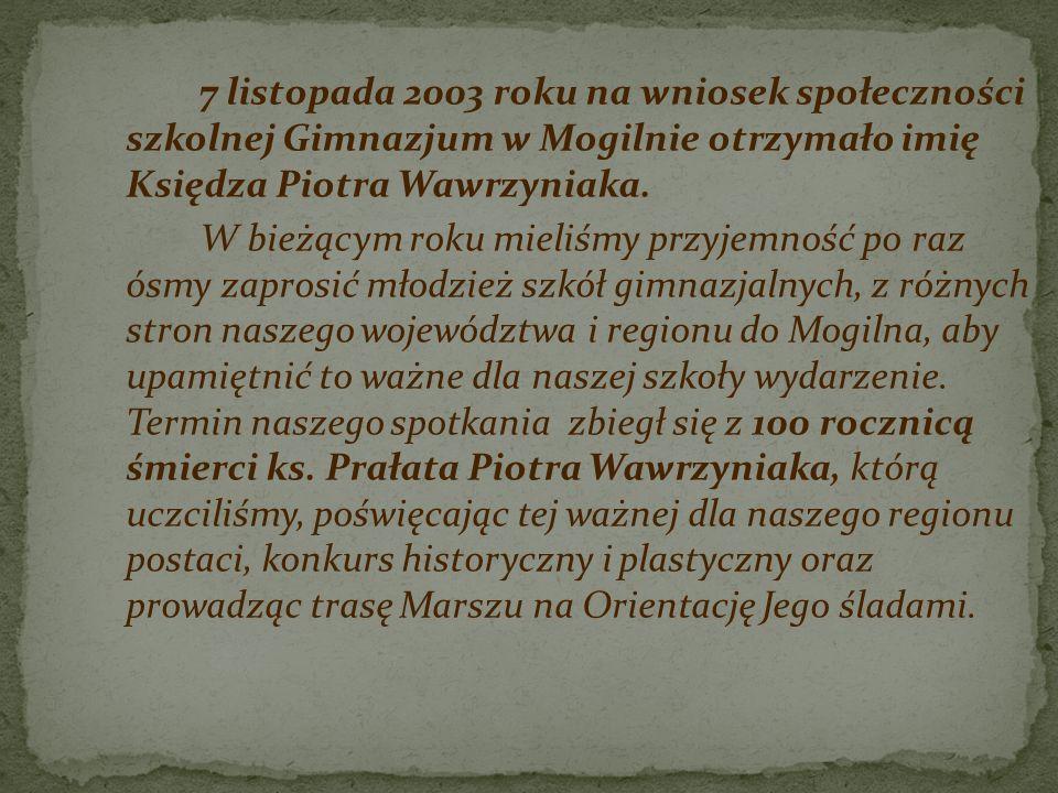 7 listopada 2003 roku na wniosek społeczności szkolnej Gimnazjum w Mogilnie otrzymało imię Księdza Piotra Wawrzyniaka.
