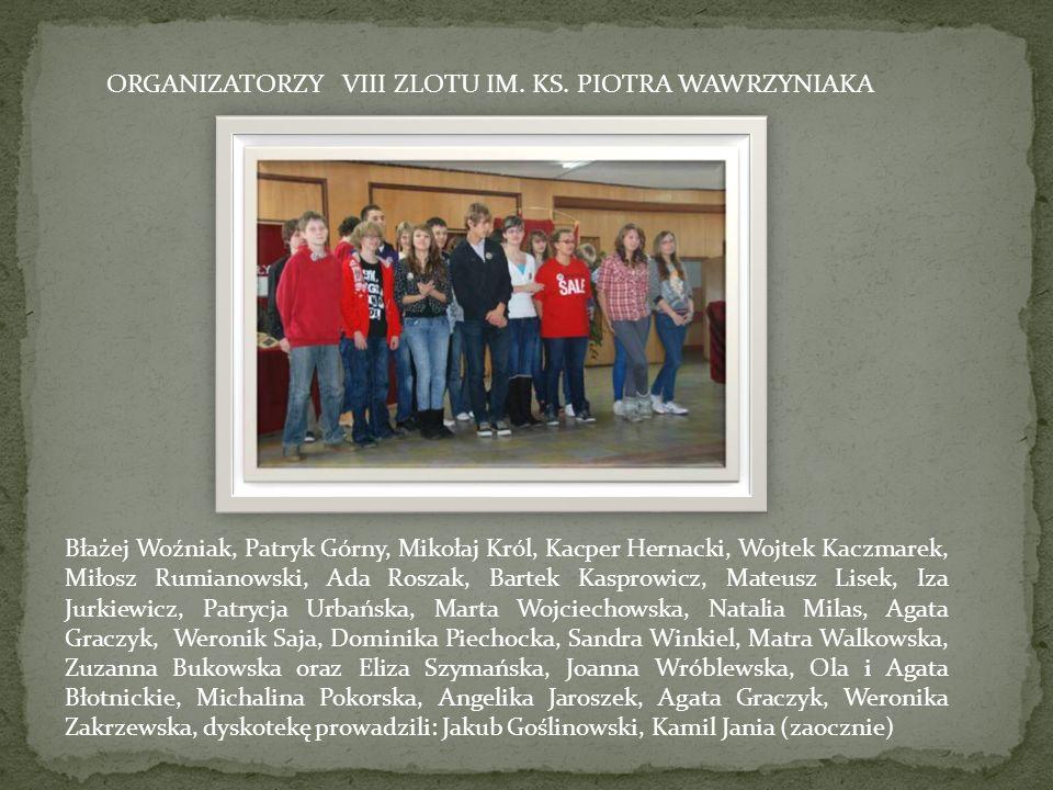 ORGANIZATORZY VIII ZLOTU IM. KS. PIOTRA WAWRZYNIAKA