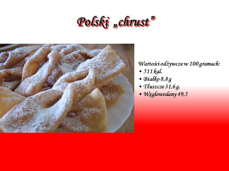 """Polski """"chrust Wartości odżywcze w 100 gramach: 511 kal. Białko 8,8 g"""