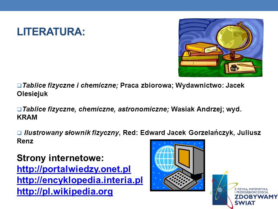 Literatura: Tablice fizyczne i chemiczne; Praca zbiorowa; Wydawnictwo: Jacek Olesiejuk.