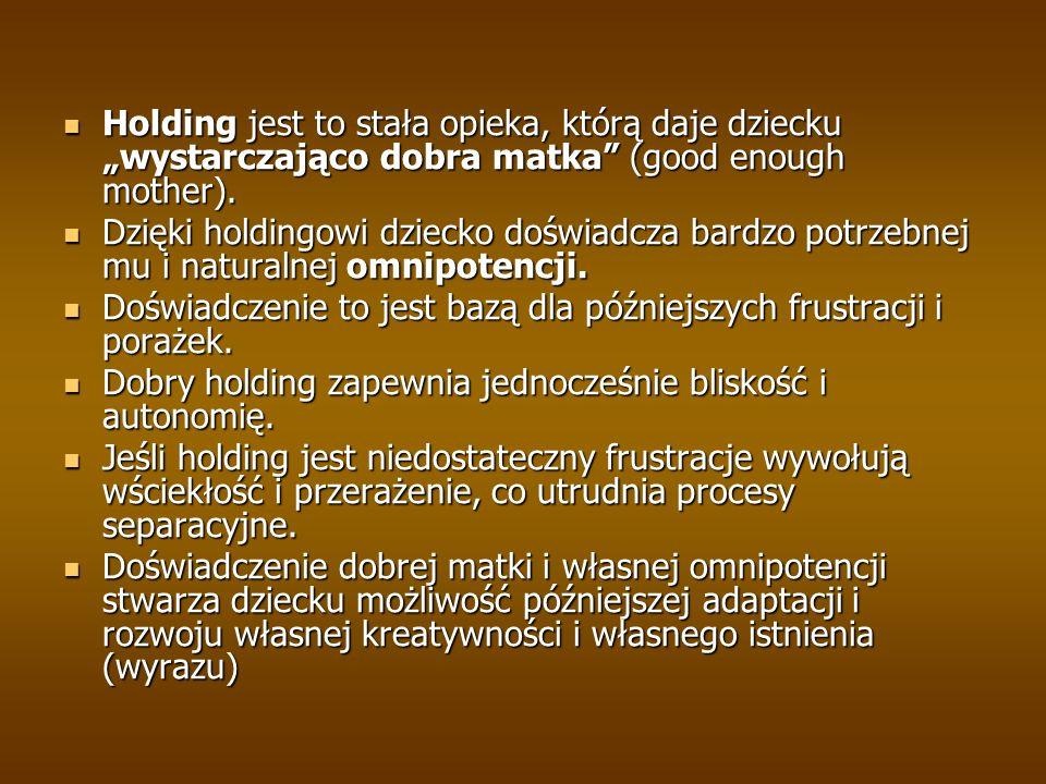 """Holding jest to stała opieka, którą daje dziecku """"wystarczająco dobra matka (good enough mother)."""