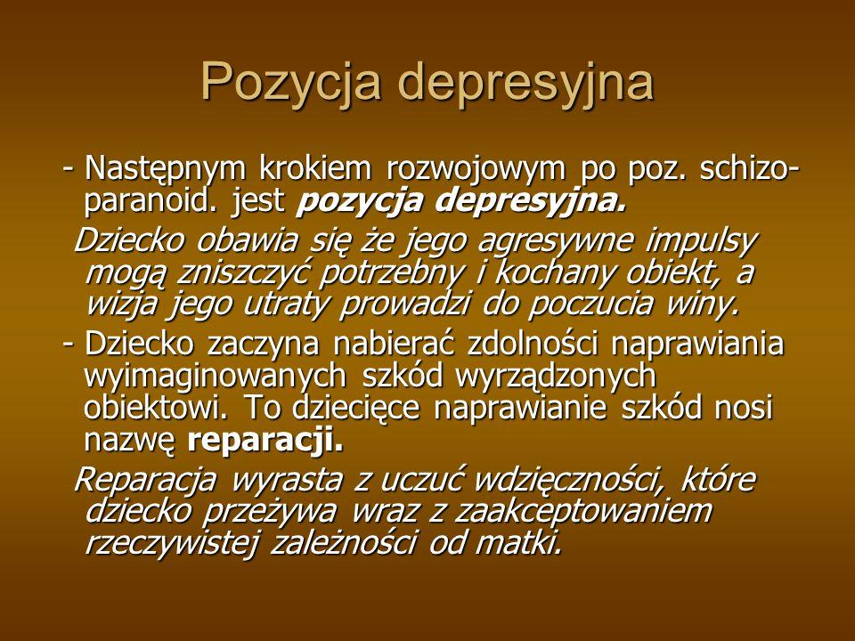 Pozycja depresyjna - Następnym krokiem rozwojowym po poz. schizo-paranoid. jest pozycja depresyjna.