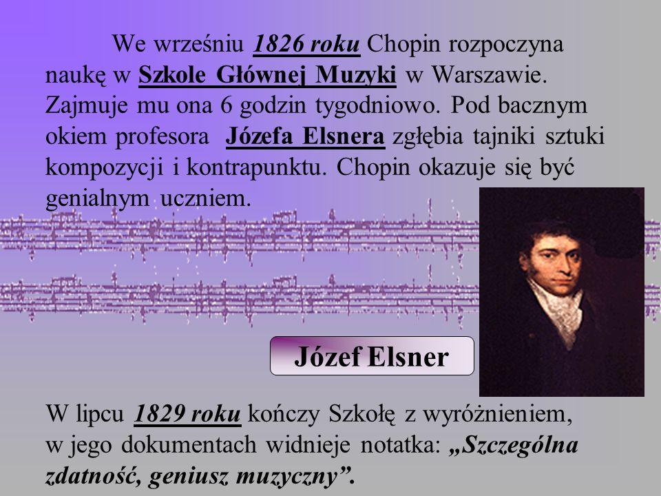 """We wrześniu 1826 roku Chopin rozpoczyna naukę w Szkole Głównej Muzyki w Warszawie. Zajmuje mu ona 6 godzin tygodniowo. Pod bacznym okiem profesora Józefa Elsnera zgłębia tajniki sztuki kompozycji i kontrapunktu. Chopin okazuje się być genialnym uczniem. W lipcu 1829 roku kończy Szkołę z wyróżnieniem, w jego dokumentach widnieje notatka: """"Szczególna zdatność, geniusz muzyczny ."""