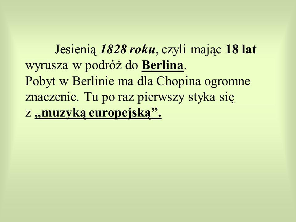 Jesienią 1828 roku, czyli mając 18 lat wyrusza w podróż do Berlina