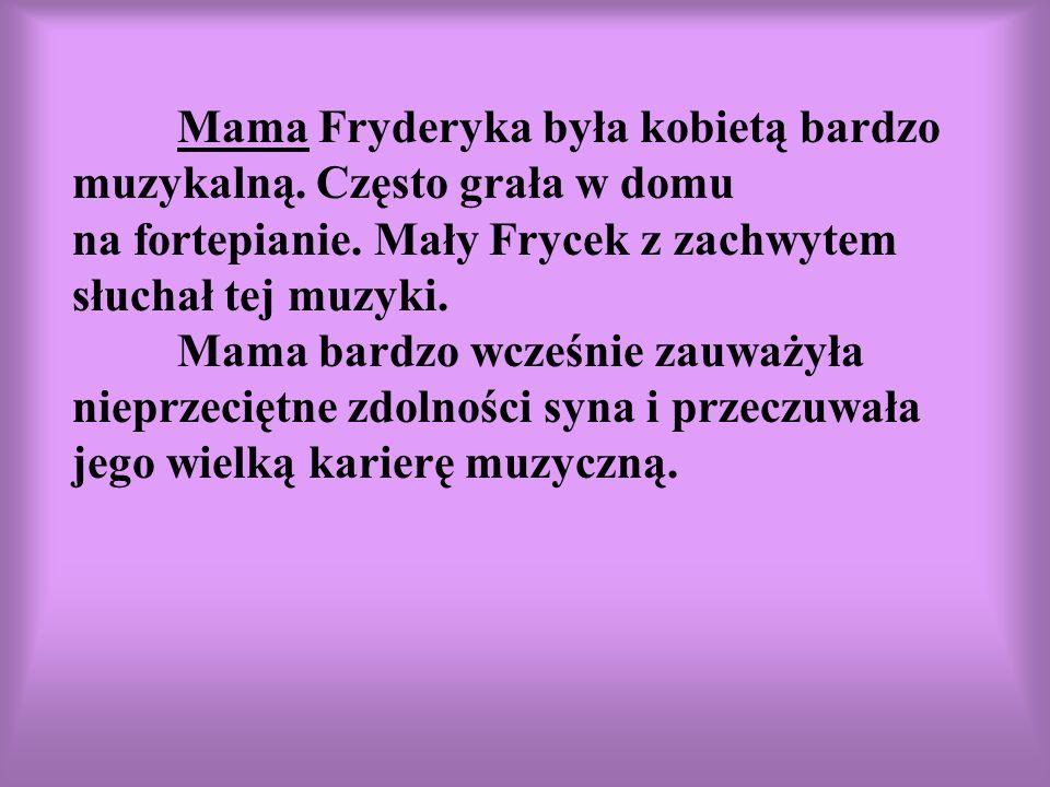 Mama Fryderyka była kobietą bardzo muzykalną