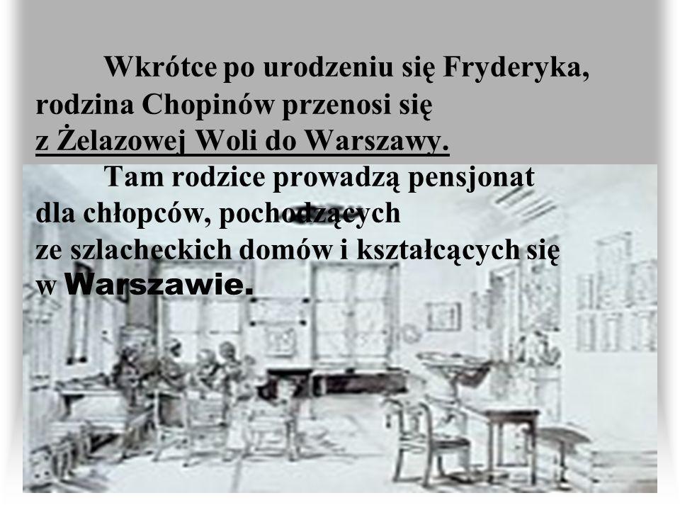 Wkrótce po urodzeniu się Fryderyka, rodzina Chopinów przenosi się z Żelazowej Woli do Warszawy.