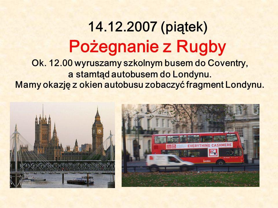 14. 12. 2007 (piątek) Pożegnanie z Rugby Ok. 12