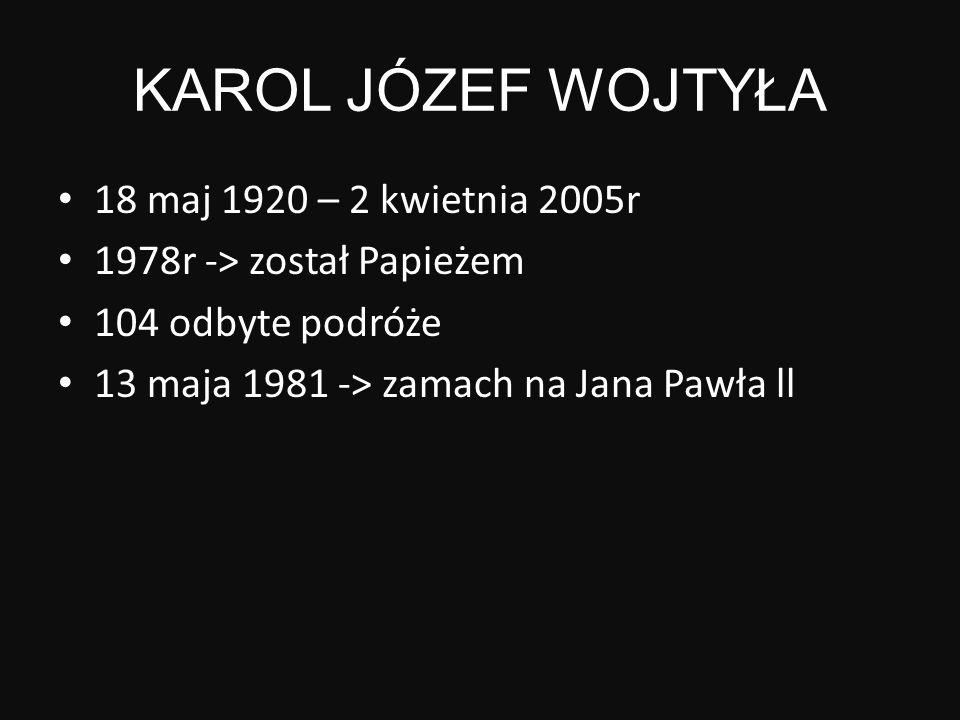 KAROL JÓZEF WOJTYŁA 18 maj 1920 – 2 kwietnia 2005r