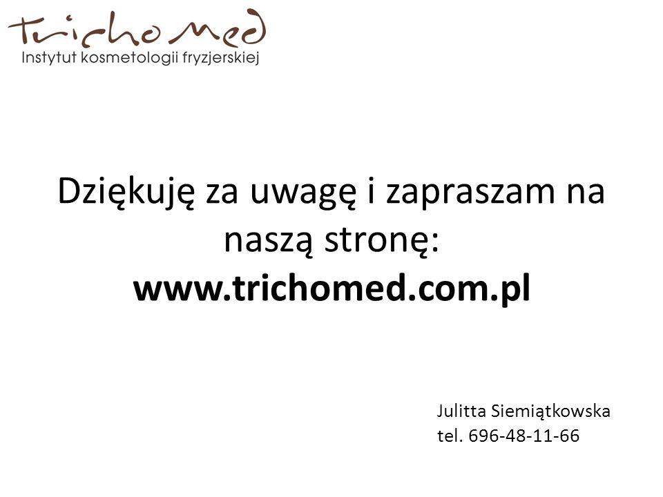 Dziękuję za uwagę i zapraszam na naszą stronę: www.trichomed.com.pl