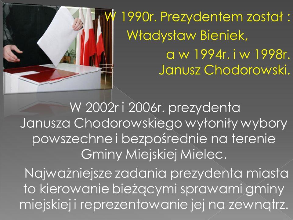 W 1990r. Prezydentem został : Władysław Bieniek, a w 1994r. i w 1998r
