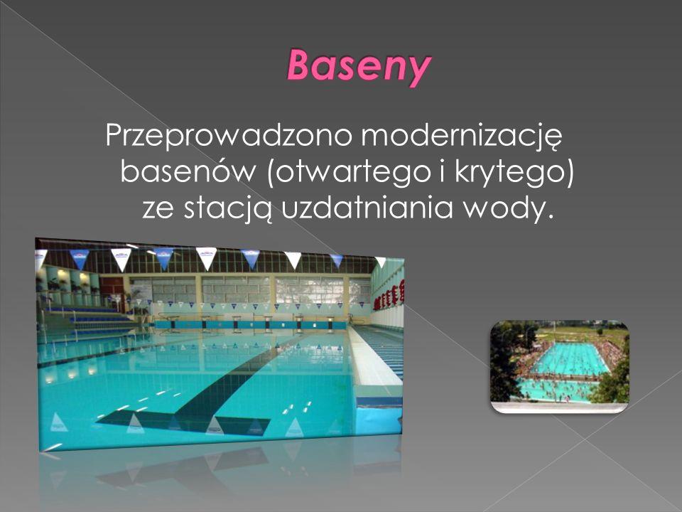 Baseny Przeprowadzono modernizację basenów (otwartego i krytego) ze stacją uzdatniania wody.
