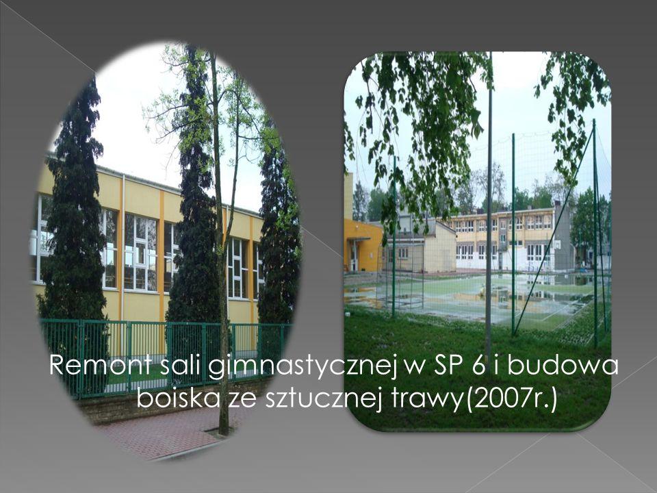 Remont sali gimnastycznej w SP 6 i budowa boiska ze sztucznej trawy(2007r.)