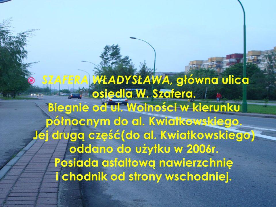 SZAFERA WŁADYSŁAWA, główna ulica osiedla W. Szafera. Biegnie od ul