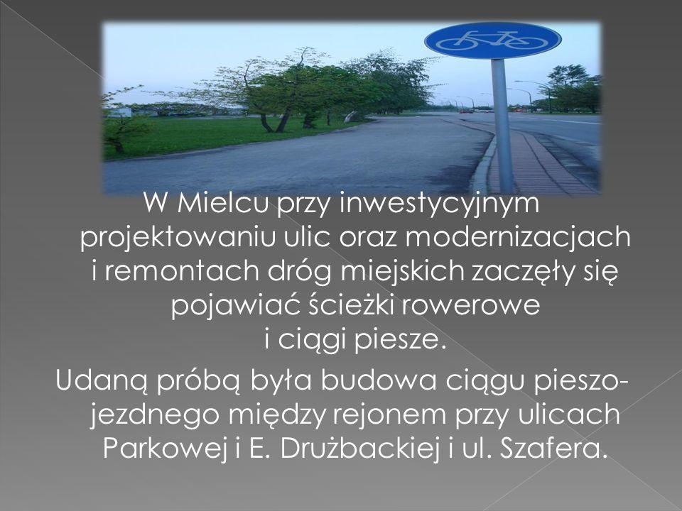W Mielcu przy inwestycyjnym projektowaniu ulic oraz modernizacjach i remontach dróg miejskich zaczęły się pojawiać ścieżki rowerowe i ciągi piesze.