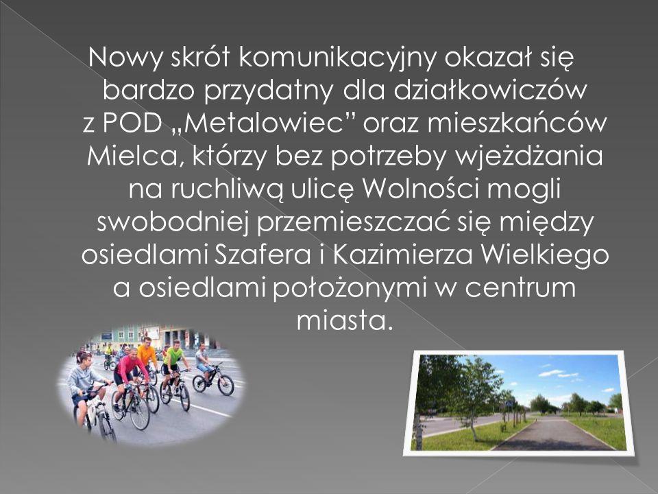 """Nowy skrót komunikacyjny okazał się bardzo przydatny dla działkowiczów z POD """"Metalowiec oraz mieszkańców Mielca, którzy bez potrzeby wjeżdżania na ruchliwą ulicę Wolności mogli swobodniej przemieszczać się między osiedlami Szafera i Kazimierza Wielkiego a osiedlami położonymi w centrum miasta."""