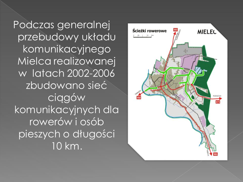 Podczas generalnej przebudowy układu komunikacyjnego Mielca realizowanej w latach 2002-2006 zbudowano sieć ciągów komunikacyjnych dla rowerów i osób pieszych o długości 10 km.