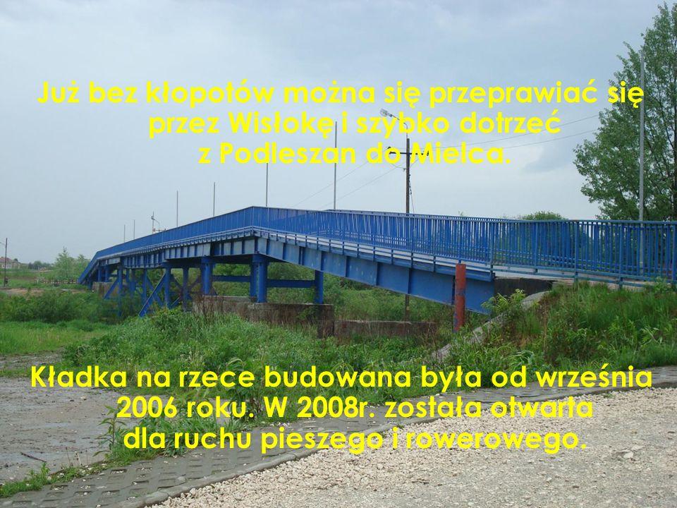 Już bez kłopotów można się przeprawiać się przez Wisłokę i szybko dotrzeć z Podleszan do Mielca.
